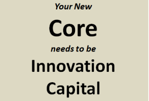 Your new core is innovation capital